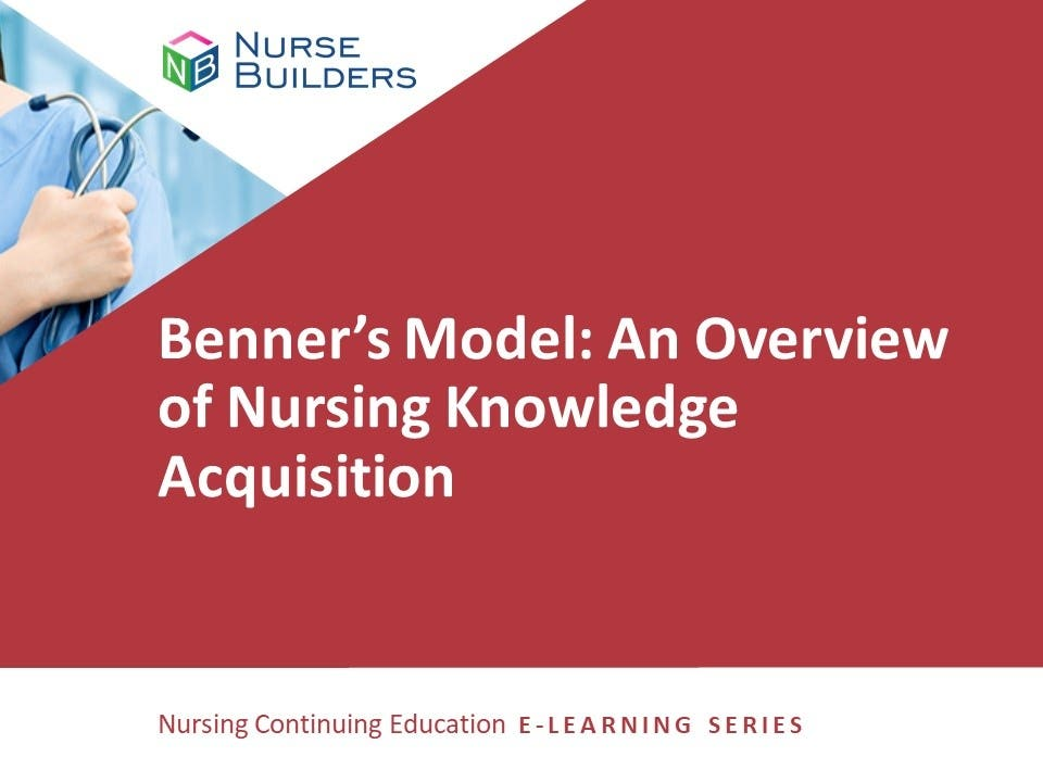 Benner's Model: An Overview of Nursing Knowledge Acquisition