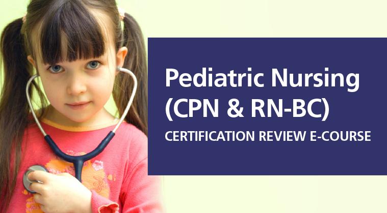 2018 Version - Pediatric Nursing Certification (CPN & RN-BC) Review E-Course