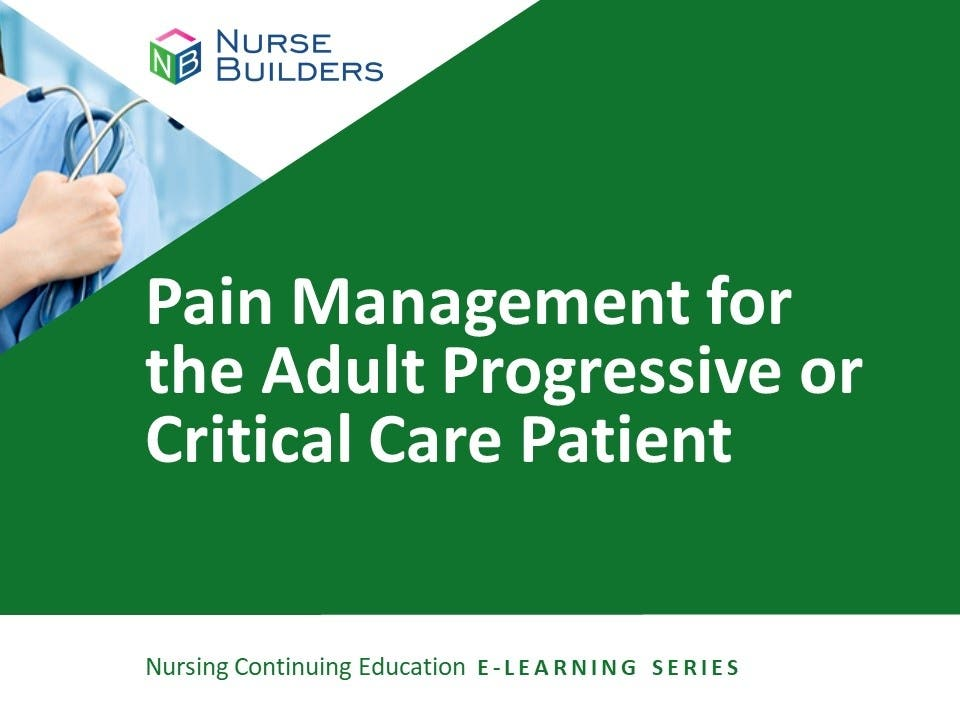 Pain Management for the Adult Progressive and Critical Care Patient
