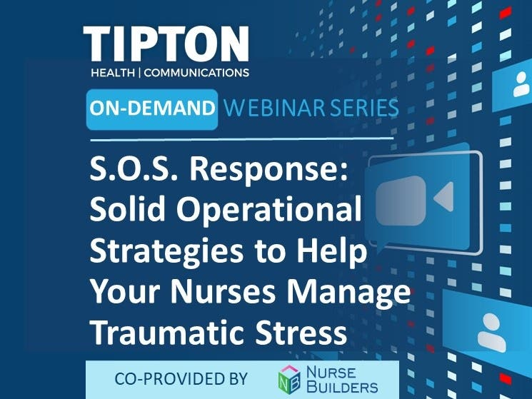 On-Demand Webinar - S.O.S. Response: Solid Operational Strategies to Help Your Nurses Manage Traumatic Stress