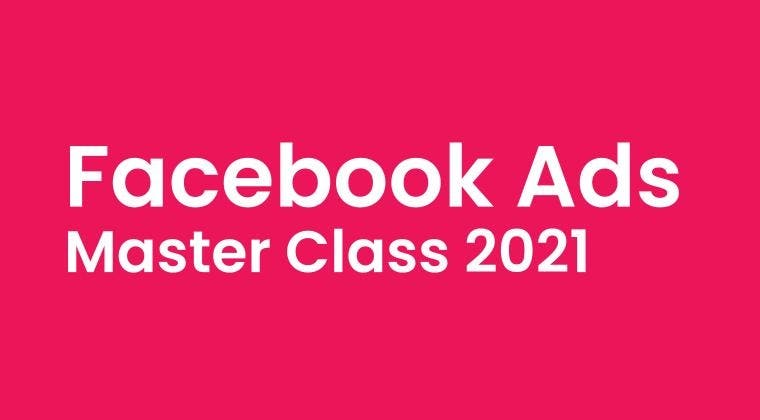 Facebook Ads Master Class 2021