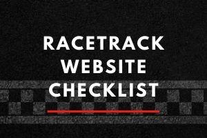 Racetrack Website Checklist