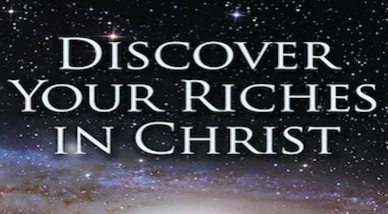 Discover Your Riches in Christ