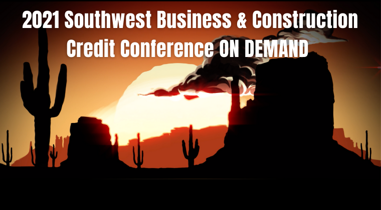2021 Southwest Business & Construction Credit Conference ON DEMAND