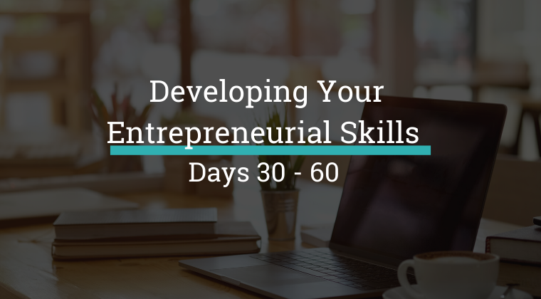 Developing Your Entrepreneurial Skills - Days 30-60