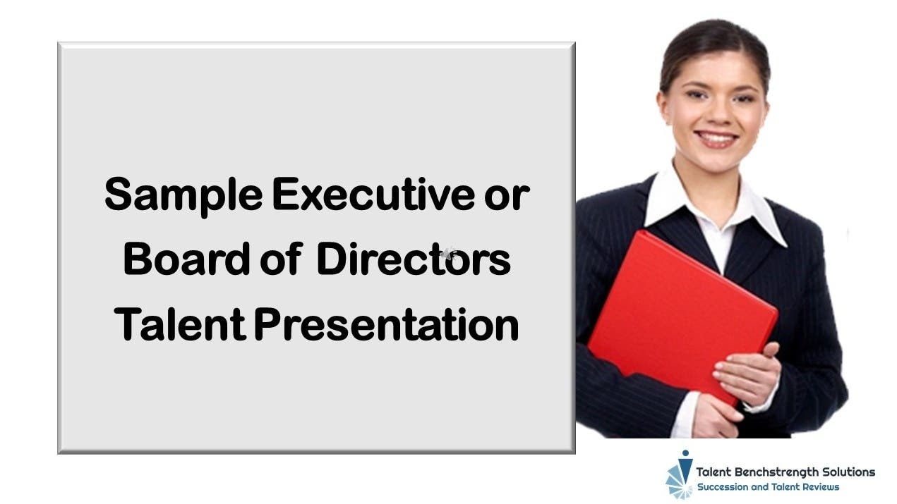 After the Talent Review Meeting: Presenting Talent Results to Executives or Board of Directors