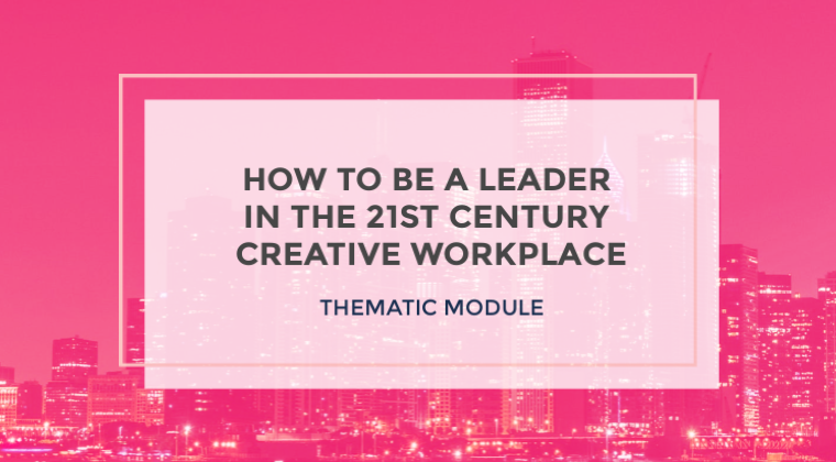 How to be a Leader in the 21st Century Creative Workplace
