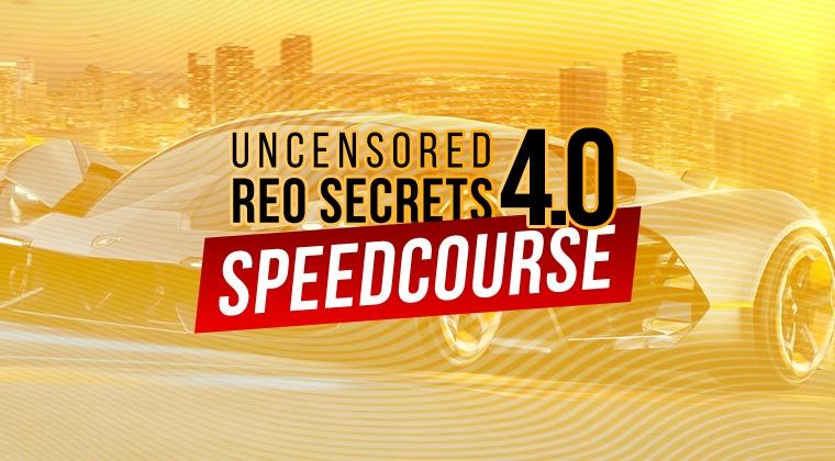 Uncensored REO Secrets 4.0 SPEED Course