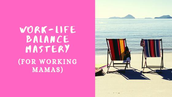 Work-Life Balance Mastery (for Working Mamas)