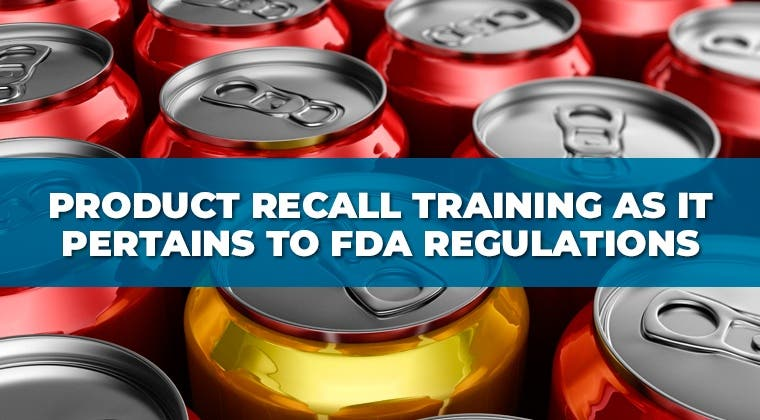 Product Recall Training as it Pertains to FDA Regulations