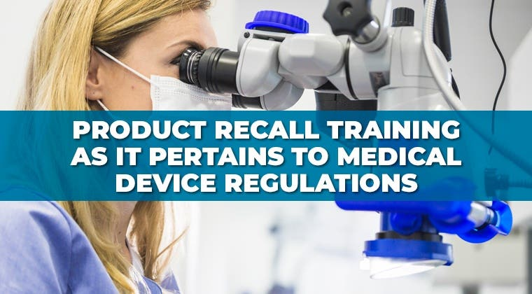 Product Recall Training as it Pertains to Medical Device Regulations