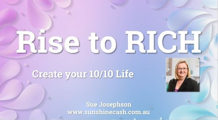 Rise to RICH - Create your perfect 10/10 life.