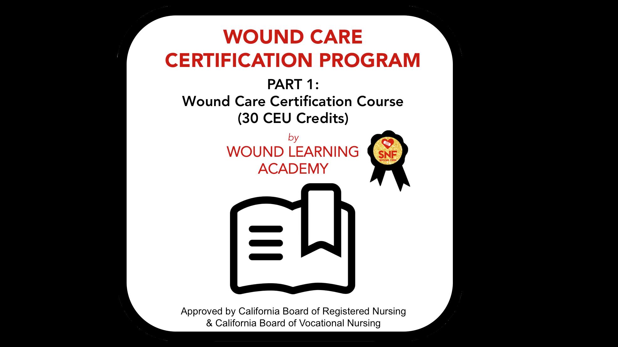 Part 1:  Wound Care Certification Course (30 CEUs)