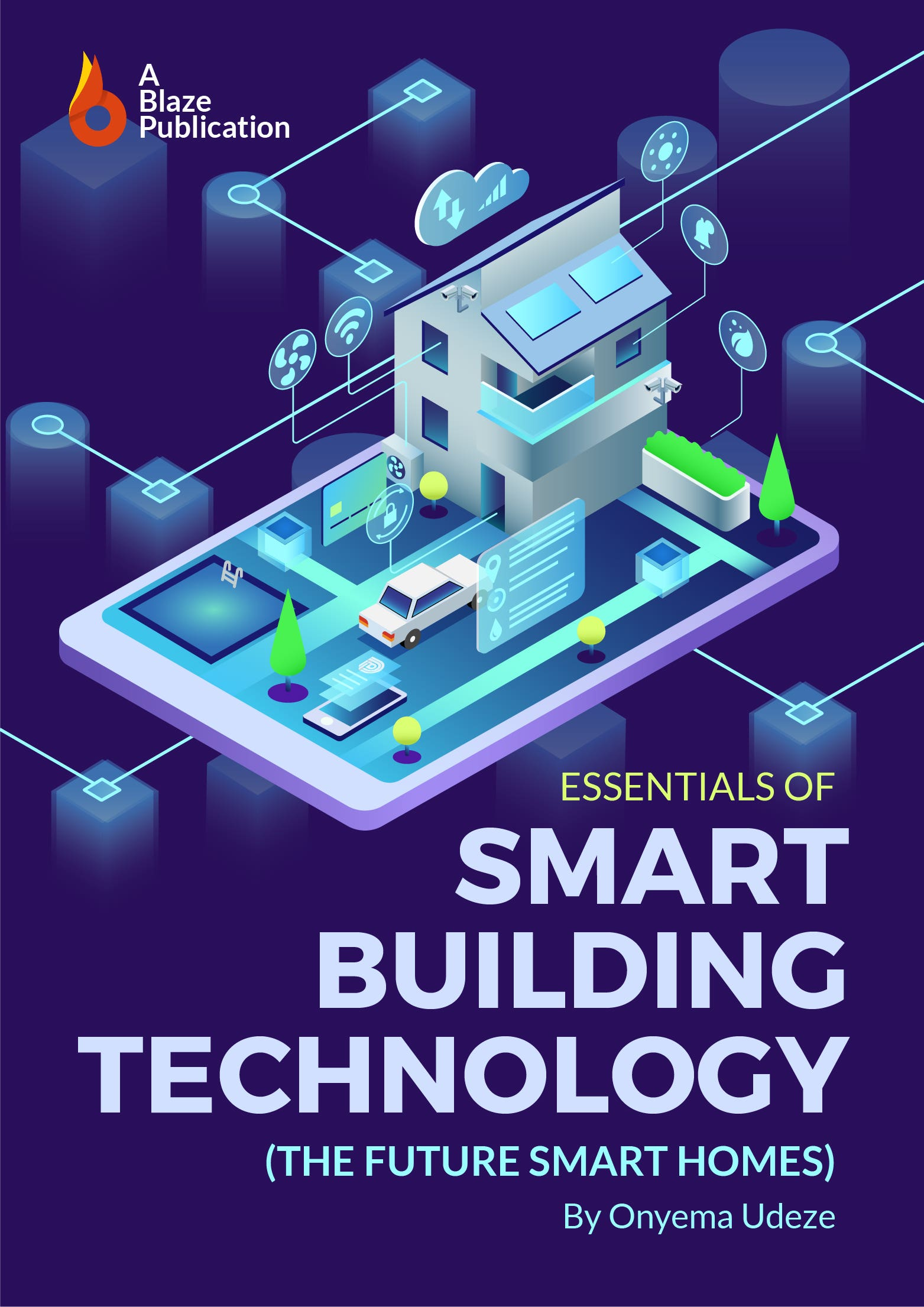 Essentials of Smart Building Technology: The Future Smart Homes - by Onyema Udeze