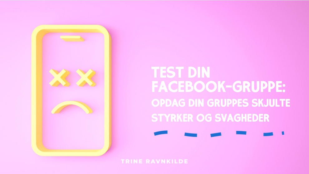 Test din Facebook-gruppe: opdag din gruppes skjulte styrker og svagheder