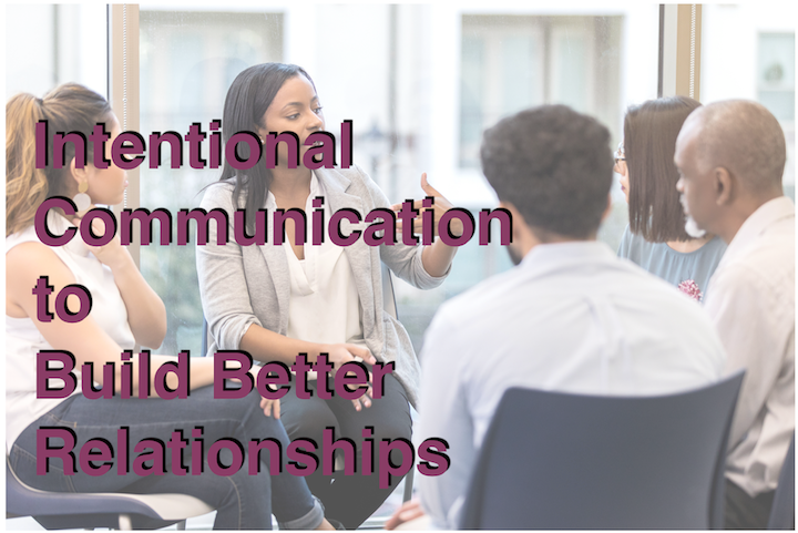 Intentional Communication to Build Better Relationships