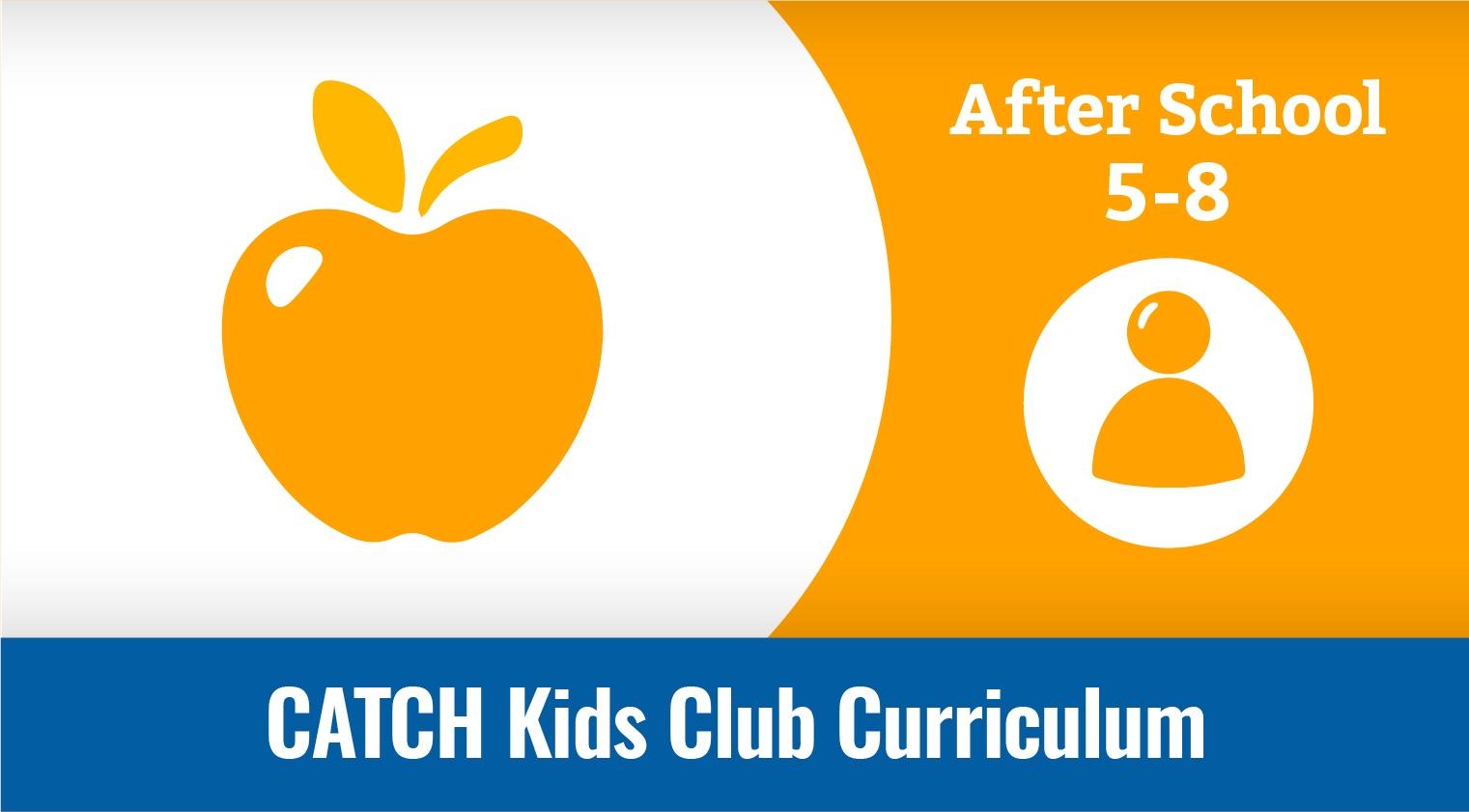 CATCH Kids Club 5-8 Curriculum