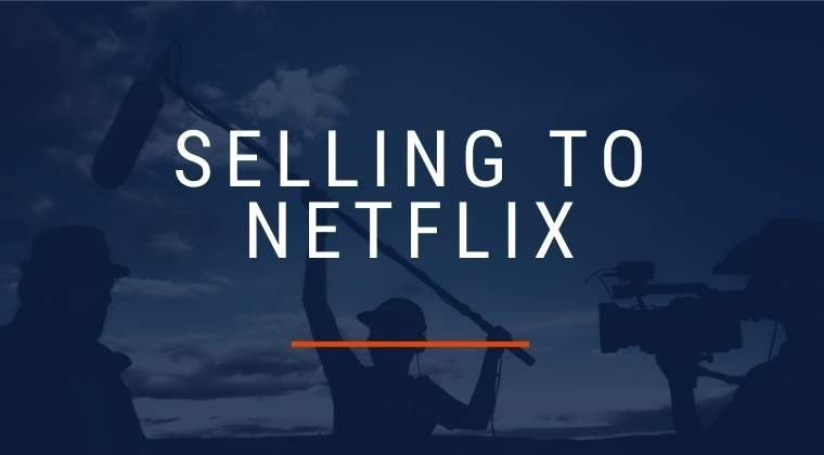 Selling To NETFLIX