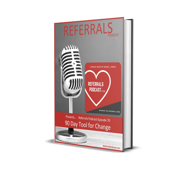 Referrals Podcast - Episode 70 - 90 Days to Change