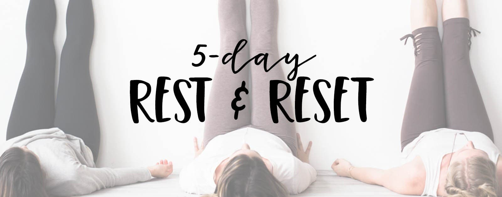 5-Day Rest and Reset