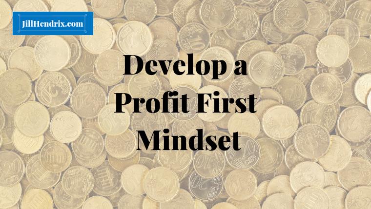 Develop a Profit First Mindset