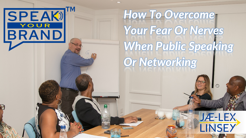How To Overcome Your Fear Or Nerves When Public Speaking Or Networking