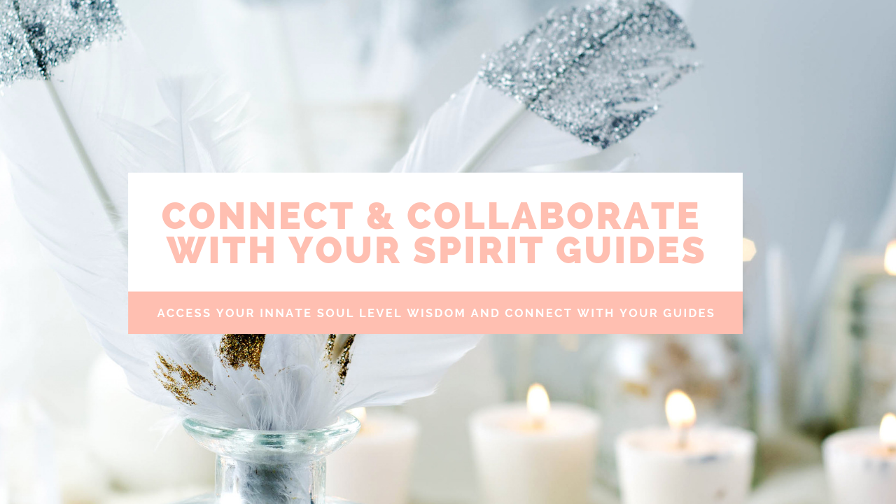 Connect & Collaborate with Your Spirit Guides