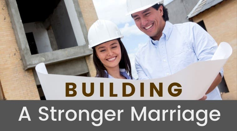 Building A Stronger Marriage