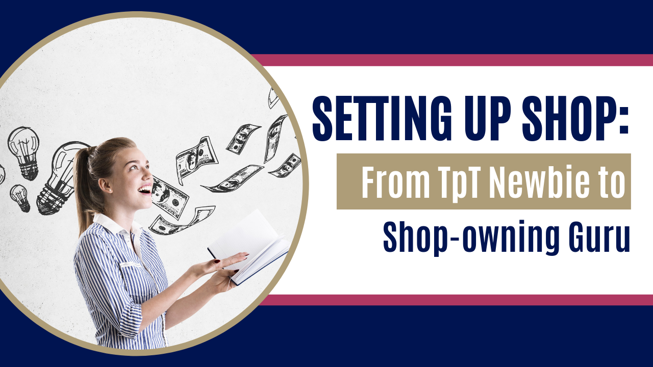 Setting Up Shop: From TpT Newbie to Shop-Owning Guru Course