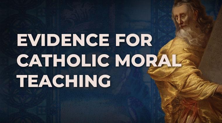 Evidence for Catholic Moral Teaching