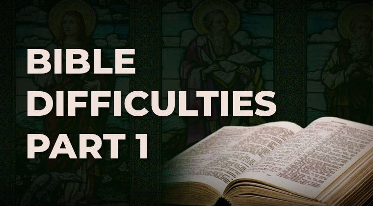 Bible Difficulties - Part 1