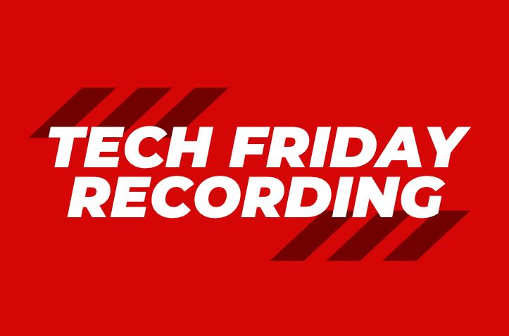 Tech Friday Recordings