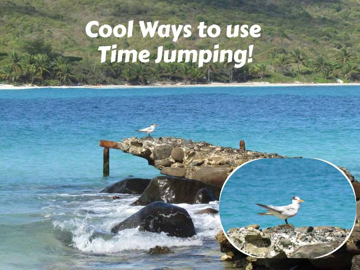 Cool Ways to use Time Jumping.