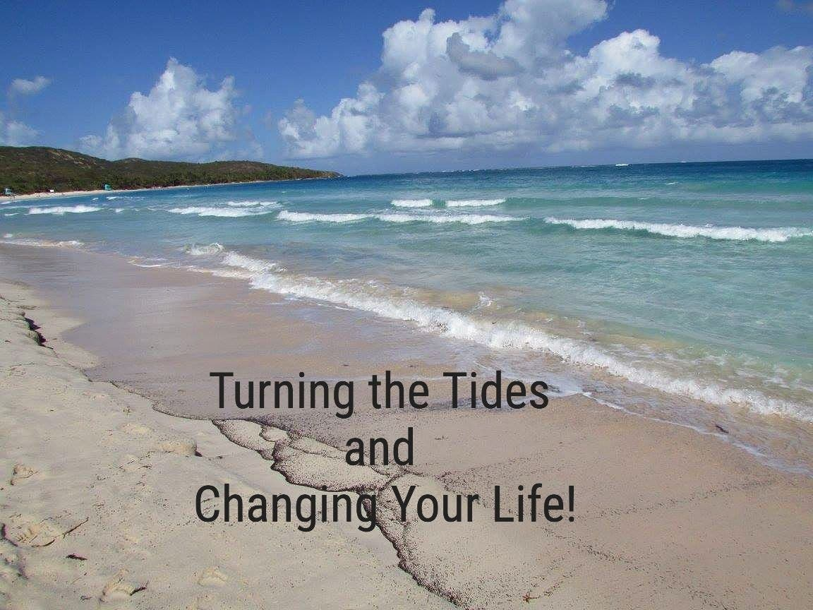 Turning the Tides. and Changing Your Life!