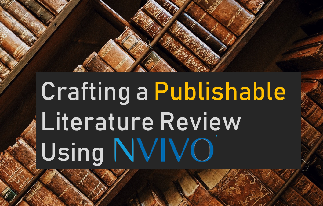 Crafting a Publishable Literature Review using NVivo 12
