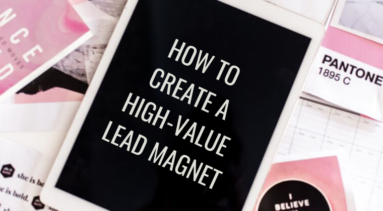 How to create a high-value lead magnet to attract and convert ideal clients