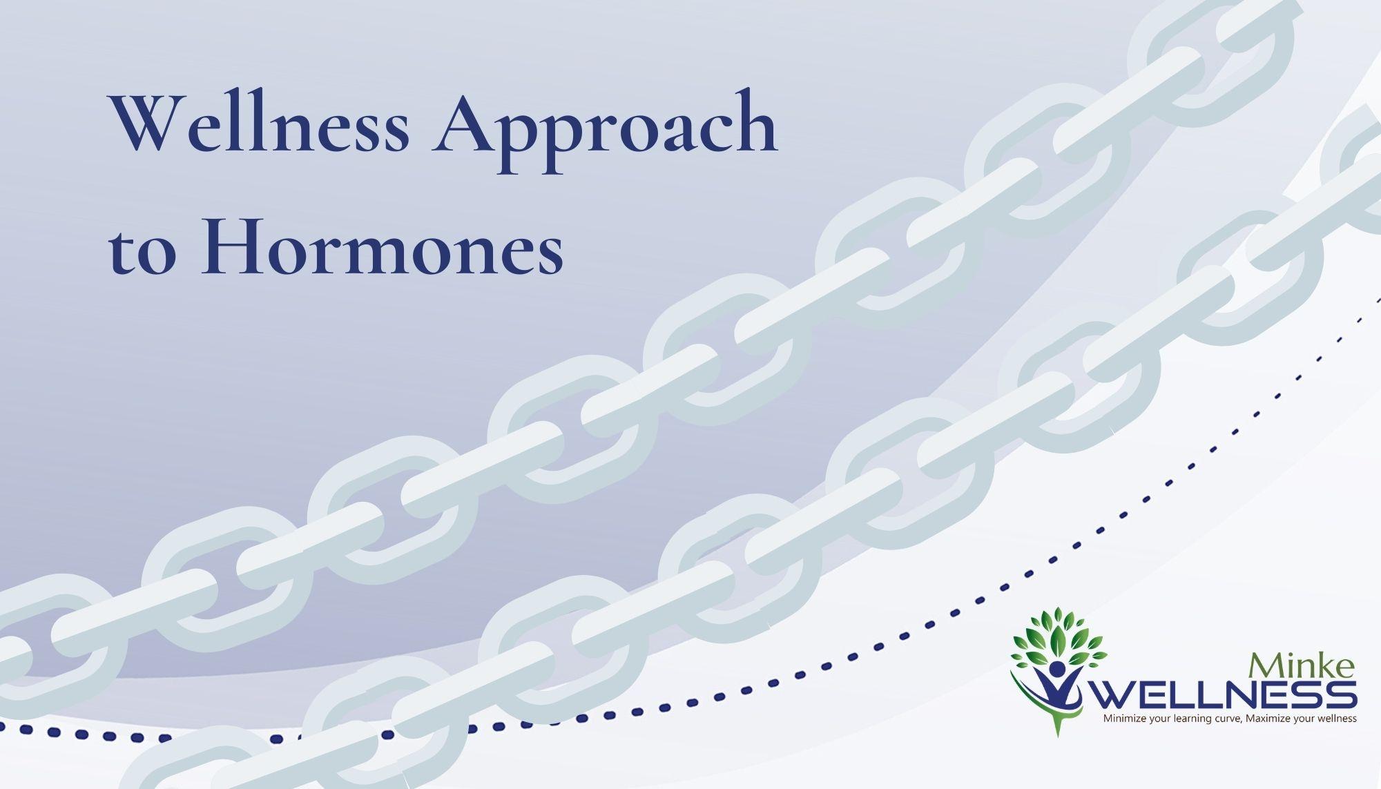 Wellness Approach to Hormones
