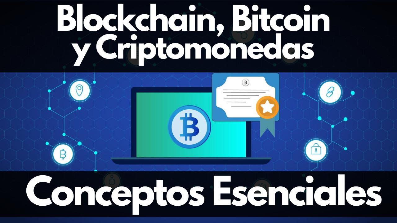 Blockchain, Bitcoin y Criptomonedas: Conceptos Esenciales