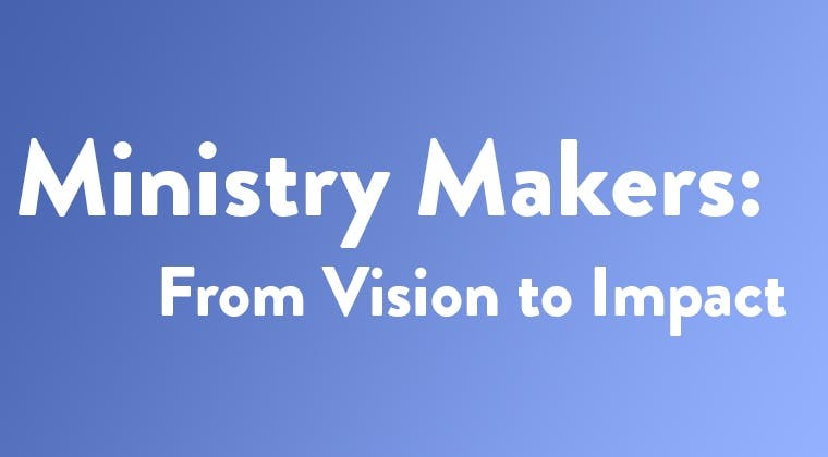 Ministry Makers: From Vision to Impact