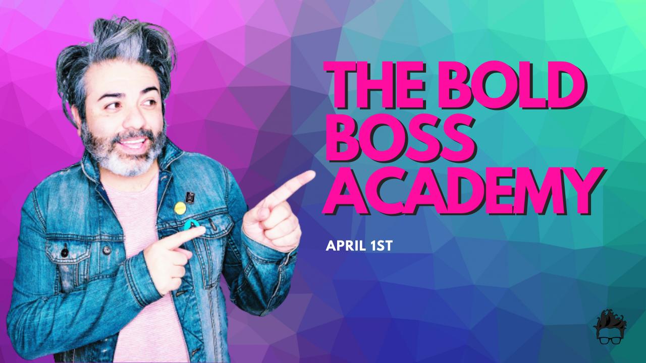 BOLD BOSS ACADEMY (April 1st Start Date)