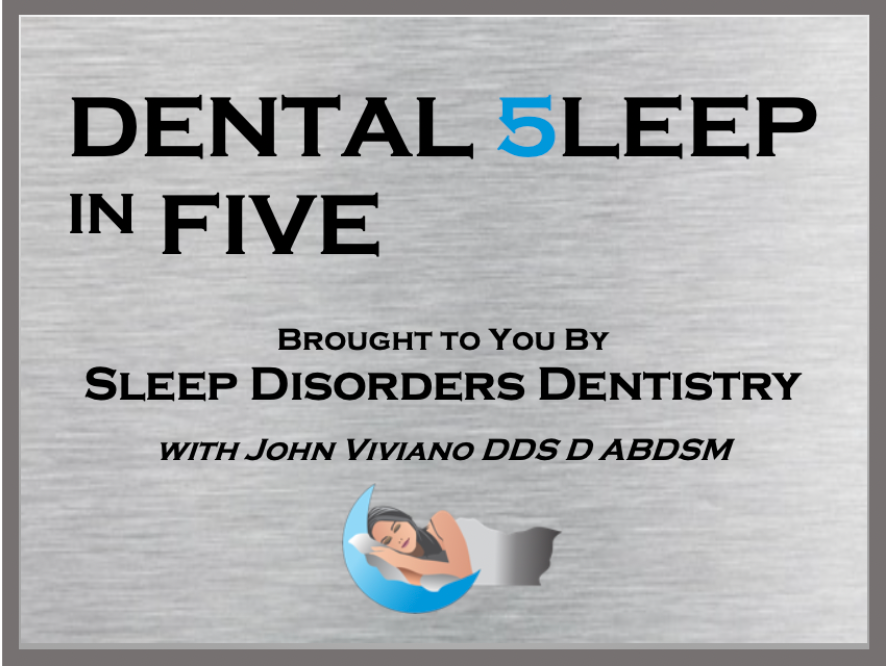 Dental 5leep in FIVE Series (CLOUD) By: Dr. John Viviano - Updated  April 2021