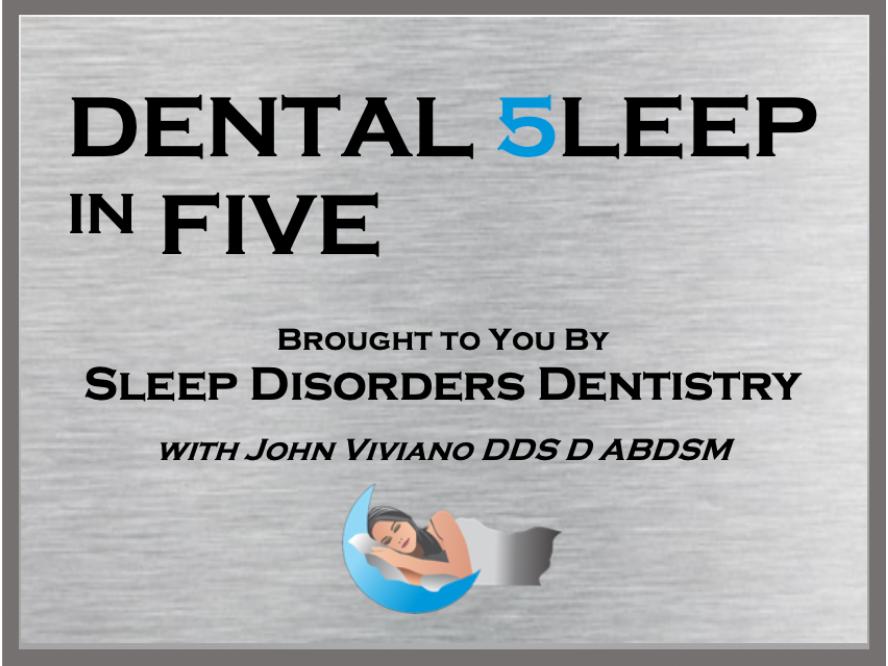 Dental 5leep in FIVE Series (CLOUD) By: Dr. John Viviano - Updated  April 2021