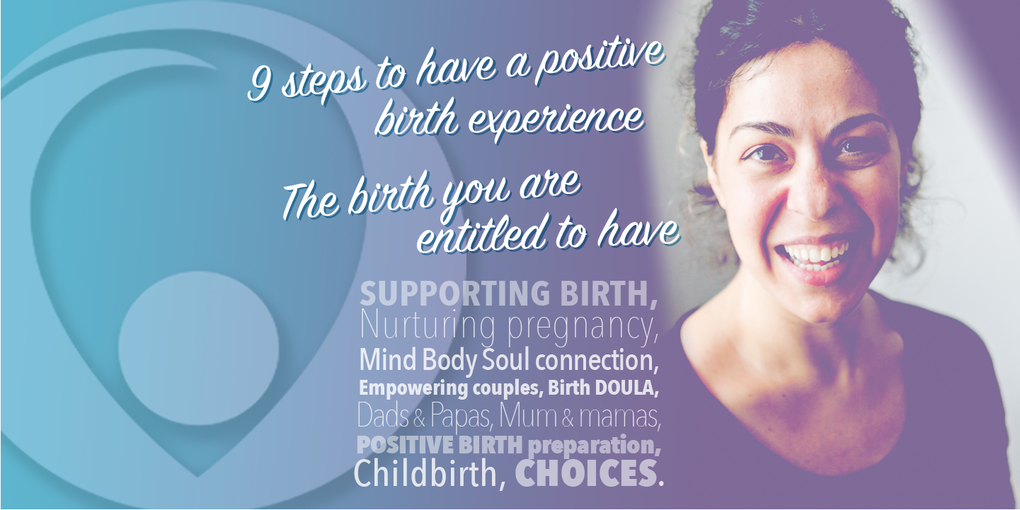9 steps to have a positive birth experience - The birth you are entitled to have