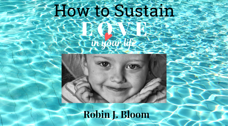 How to Sustain Love in Your Life