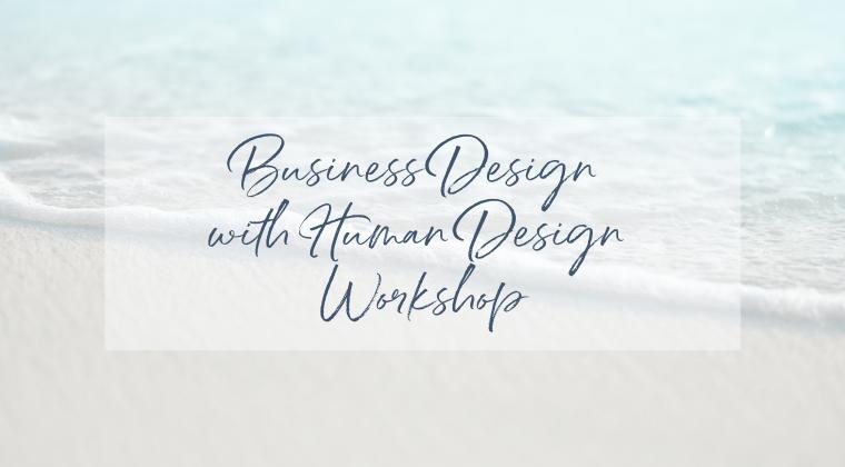 Business Design With Human Design Workshop