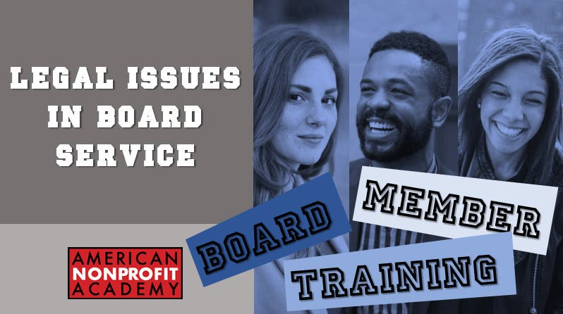 BOARD MEMBER TRAINING Legal Issues in Nonprofit Board Service