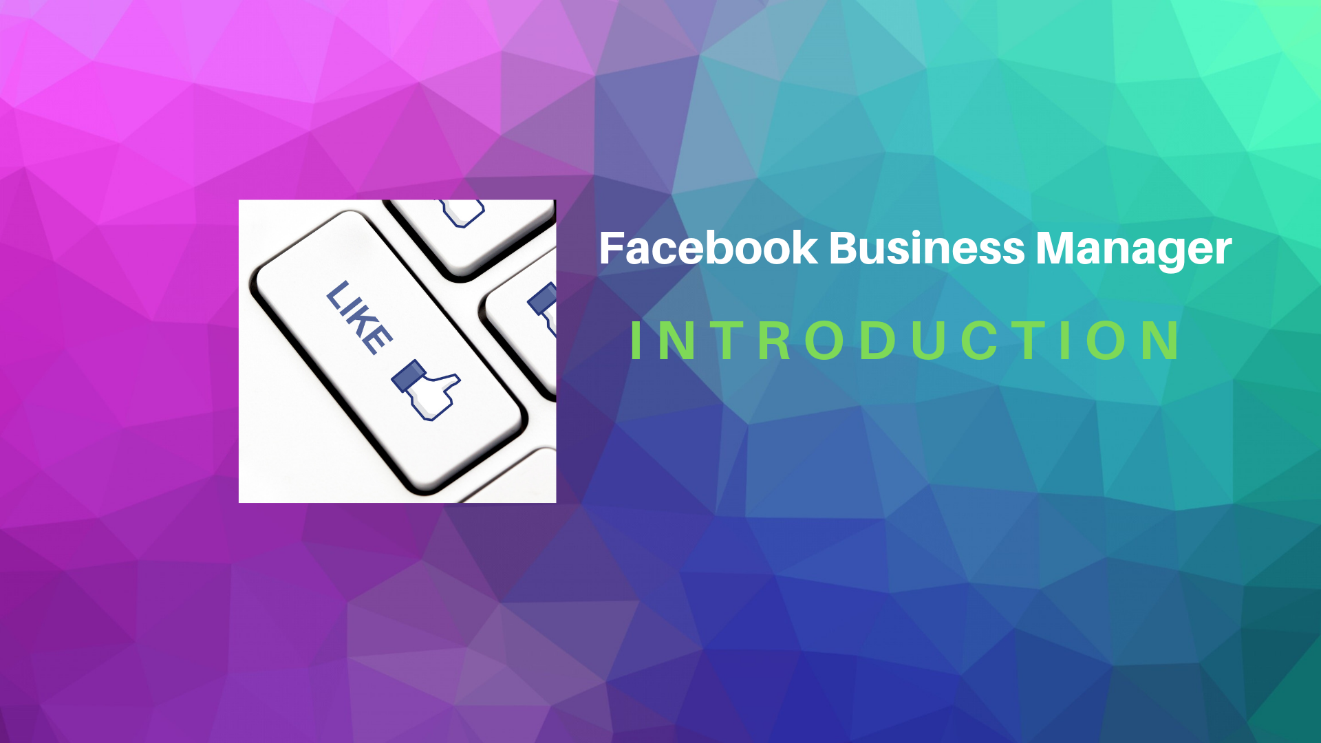 Introduction to Facebook Business Manager