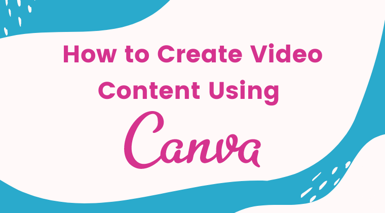 How to Create Video Content Using Canva