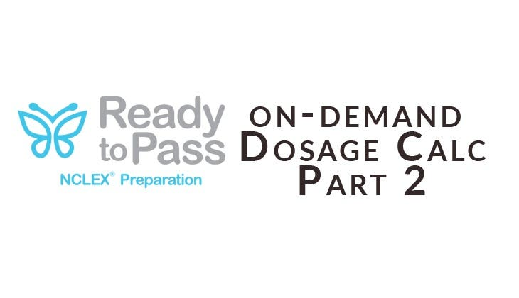 Ready to Pass NCLEX Review - Dosage Calculations Part 2 On Demand Video