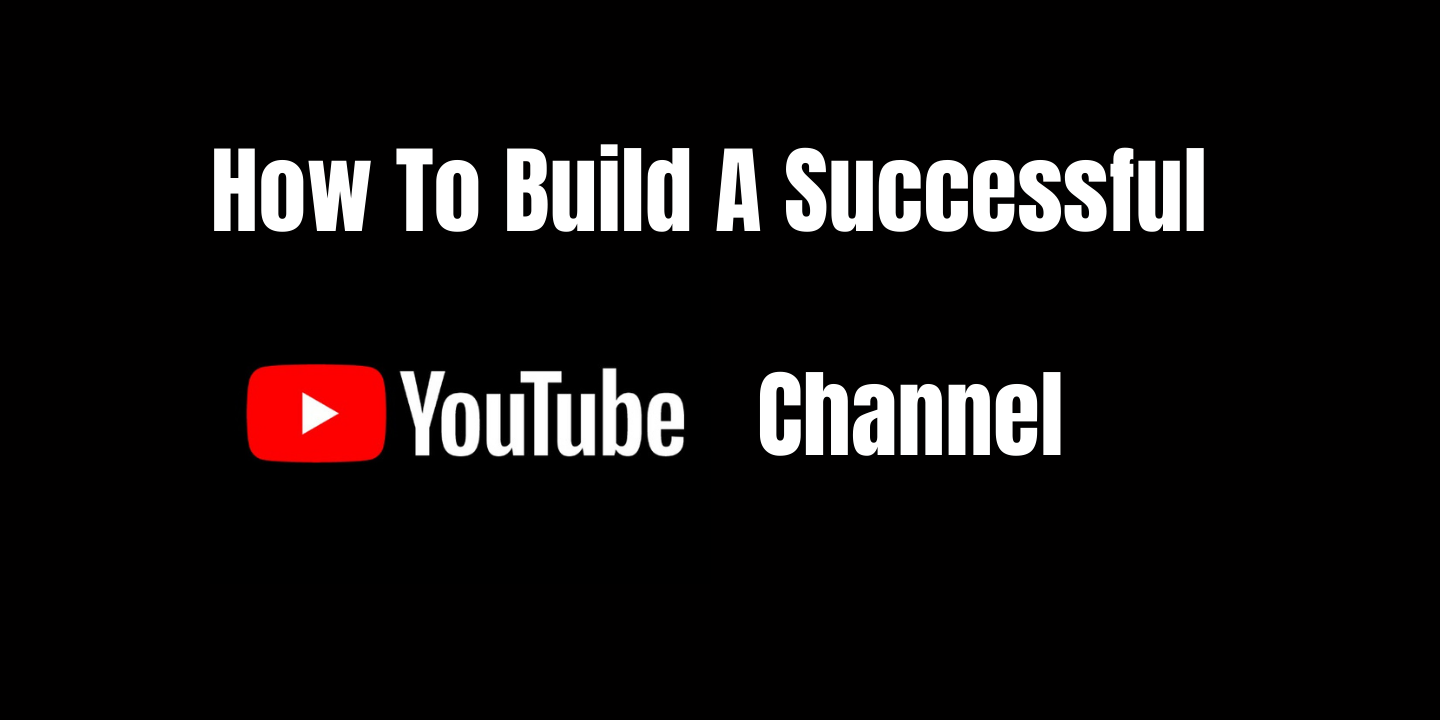 How to Build A Successful YouTube Channel